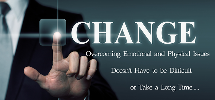 Change: overcoming emotional and physical challenges doesn't have to be difficult or take a long time.